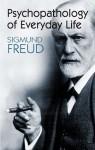 Psychopathology of Everyday Life - Sigmund Freud, A.A. Brill
