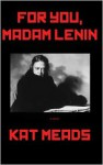 For You, Madam Lenin - Kat Meads