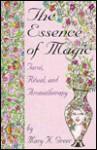 The Essence of Magic: Tarot, Ritual, and Aromatherapy - Mary K. Greer