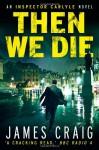 Then We Die - James Craig