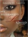 My Husband's Love Child - Brian W. Smith