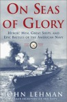 On Seas of Glory: Heroic Men, Great Ships, and Epic Battles of the American Navy - John Lehman