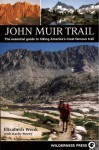 John Muir Trail: The Essential Guide to Hiking America's Most Famous Trail - Elizabeth Wenk