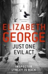 Just One Evil Act (Inspector Lynley Mystery) - Elizabeth George
