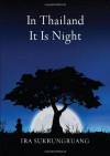 In Thailand It Is Night - Ira Sukrungruang