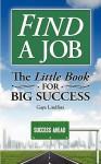 Find a Job: The Little Book for Big Success - Gaye L Lindfors