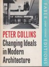 The Changing Ideals of Modern Architecture 1750-1950 - Peter Collins