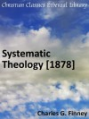 Systematic Theology - Enhanced Version - Charles Grandison Finney