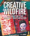 Creative Wildfire: An Introduction to Art Journaling - Basics and Beyond - L.K. Ludwig