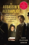 The Assassin's Accomplice: Mary Surratt and the Plot to Kill Abraham Lincoln - Kate Clifford Larson