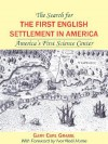 The Search for the First English Settlement in America: America's First Science Center - Gary Grassl