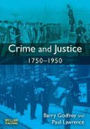 Crime and Justice 1750-1950 - Barry S. Godfrey, Paul Lawrence