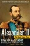 Alexander II: The Last Great Tsar - Edvard Radzinsky, Antonina W. Bouis