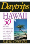 Daytrips Hawaii: 50 One Day Adventures on Six Islands by Car, Bus, Bicycle or Walking, Including 55 Maps - David Cheever, Earl Steinbicker