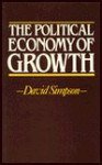 The Political Economy Of Growth: Classical Political Economy And The Modern World - David Simpson