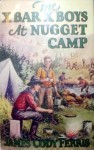 The X Bar X Boys at Nugget Camp - James Cody Ferris, Walter S. Rogers
