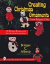 Creating Christmas Ornaments from Polymer Clay: 10 Original Designs With Step-By-Step Instructions (A Schiffer Book for Craftspeople) - Bridget C. Albano, Jeffrey B. Snyder