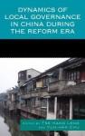 Dynamics of Local Governance in China During the Reform Era - Tse-Kang Leng, Yun-Han Chu, Chih-Jou Jay Chen, Peter T.Y. Cheung, Jianyu He, Shu Keng, Richard Madsen, Jean C. Oi, Kaoru Shimizu, Anne F. Thurston, Shaoguang Wang, Susan H. Whiting