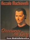 Discourses on Livy or Discourses on the First Decade of Titus Livius - Niccolò Machiavelli, M. A. Ninian Hill Thomson