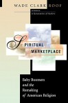 Spiritual Marketplace: Baby Boomers and the Remaking of American Religion. - Wade Clark Roof