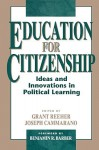 Education for Citizenship: Ideas and Innovations in Political Learning - Grant Reeher, Benjamin R. Barber
