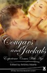 Cougars and Jackals: Experience Comes with Age - Elizabeth Coldwell, Landon Dixon, Bel Anderson, Michael Bracken, Paul Moon, Jean-Phillipe Aubourg, Giselle Renarde, Tabitha Rayne, Veronica Wilde, L. Arthur Conrad, Carmel Lockyer, Lucy Felthouse, J A Reynolds, Marlene Yong, Heidi Champa, N Vasco, Josie Jordan, Mary Tofts