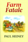 Farm Fatale: Adventures in Agriculture - Paul Heiney