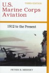 U.S. Marine Corps Aviation: 1912 to the Present - Peter B. Mersky