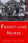 Front-Line Nurse: British Nurses in World War II - Eric Taylor
