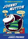 The Complete Adventures of Johnny Mutton - James Proimos