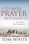 City Wide Prayer Movements: One Church, Many Congregations - Tom White