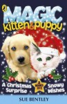 A Christmas Surprise & Snowy Wishes (Magic Kitten & Puppy) - Sue Bentley