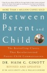 Between Parent and Child: The Bestselling Classic That Revolutionized Parent-Child Communication - Haim G. Ginott, H. Wallace Goddard, Alice Ginott