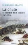 La Chute, Ou, L'empire De La Solitude - Dominique de Villepin