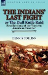 The Indians' Last Fight or the Dull Knife Raid: Recollections of the Western American Frontier - Dennis Collins