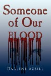 Someone of Our Blood - Darlene Azbill