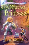 The Bravest Princess: A Tale of the Wide-Awake Princess (Tales of the Wide-Awake Princess) - E.D. Baker