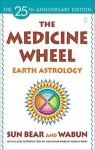 The Medicine Wheel: Earth Astrology - Sun Bear, Marlise Wabun Wind