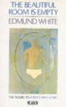 The Beautiful Room Is Empty - Edmund White