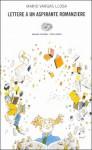 Lettere a un aspirante romanziere - Mario Vargas Llosa, Glauco Felici