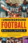The Underground Football Encyclopedia: Football Stuff You Never Needed to Know and Can Certainly Live Without - Robert Schnakenberg