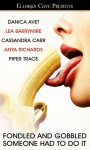 Fondled and Gobbled (Someone Had To Do It, #1) - Danica Avet, Lea Barrymire, Cassandra Carr, Anya Richards, Piper Trace