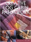 Creative Log Cabin Patchwork - Pauline Brown