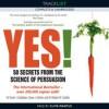 Yes! 50 Secrets from the Science of Persuasion - Noah J. Goldstein, Steve Martin, Robert B. Cialdini