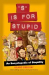 S Is for Stupid: An Encyclopedia of Stupidity - Leland Gregory