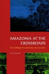 Amazonia at the Crossroads: The Challenge of Sustainable Development - Anthony Hall