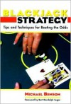 Blackjack Strategy: Tips and Techniques for Beating the Odds - Michael Benson, Bert Randolph Sugar