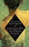 Becoming George Sand: A novel - Rosalind Brackenbury