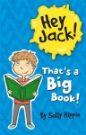 Hey Jack! That's A Big Book! - Sally Rippin