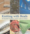 Knitting with Beads: 30 Beautiful Sweaters, Scarves, Hats & Gloves - Jane Davis